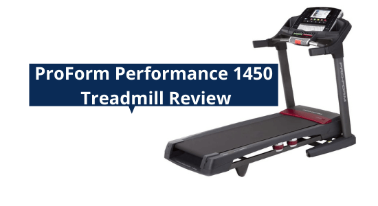 ProForm Performance 1450 Treadmill Review in 2021
