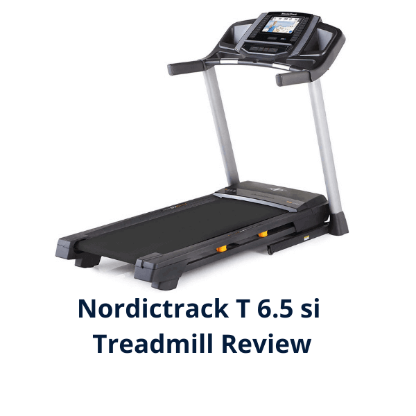 Nordictrack T 6.5 si Treadmill Review